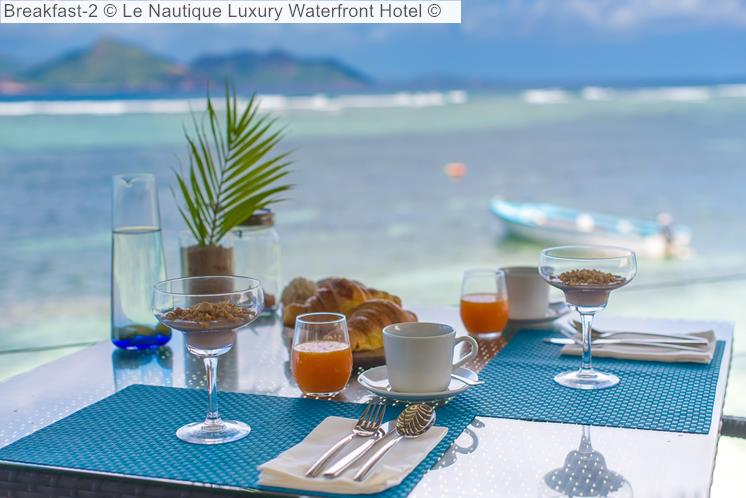 Breakfast © Le Nautique Luxury Waterfront Hotel ©