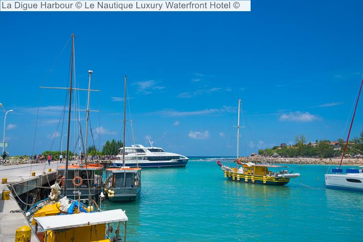 La Digue Harbour © Le Nautique Luxury Waterfront Hotel ©