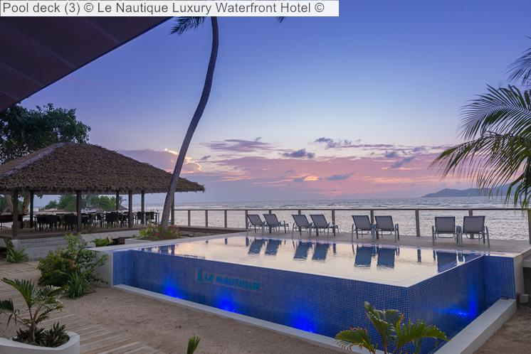 Pool Deck © Le Nautique Luxury Waterfront Hotel ©