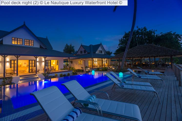 Pool Deck Night © Le Nautique Luxury Waterfront Hotel ©