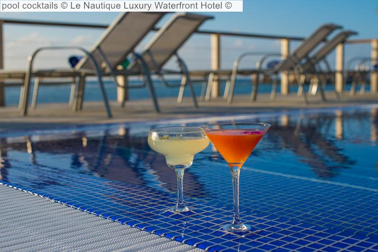 Pool Cocktails © Le Nautique Luxury Waterfront Hotel ©