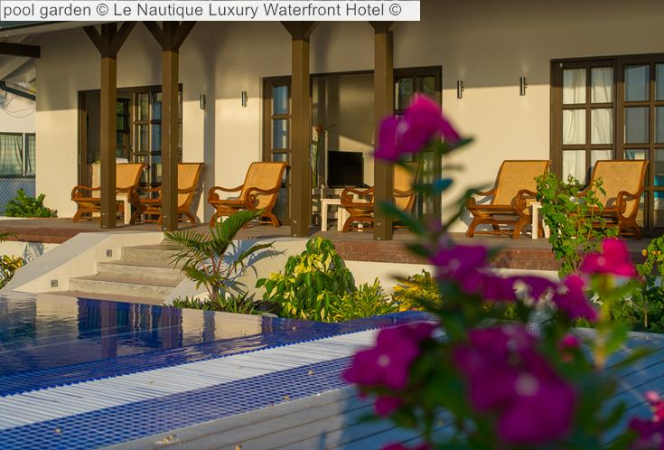 Pool Garden © Le Nautique Luxury Waterfront Hotel ©
