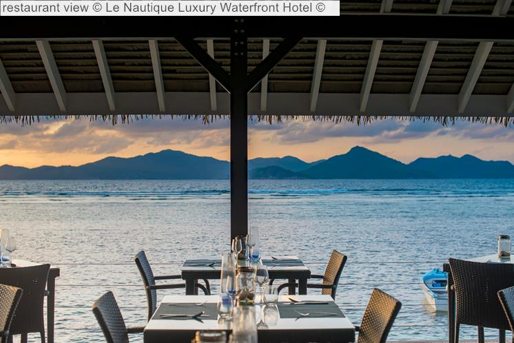 Restaurant View © Le Nautique Luxury Waterfront Hotel ©